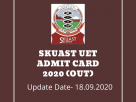 SKUAST UET Admit Card 2020 (Out)