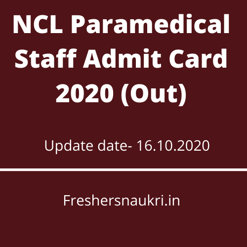 NCL Paramedical Staff Admit Card 2020 (Out)