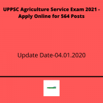 UPPSC Agriculture Service Exam 2021 - Apply Online for 564 Posts