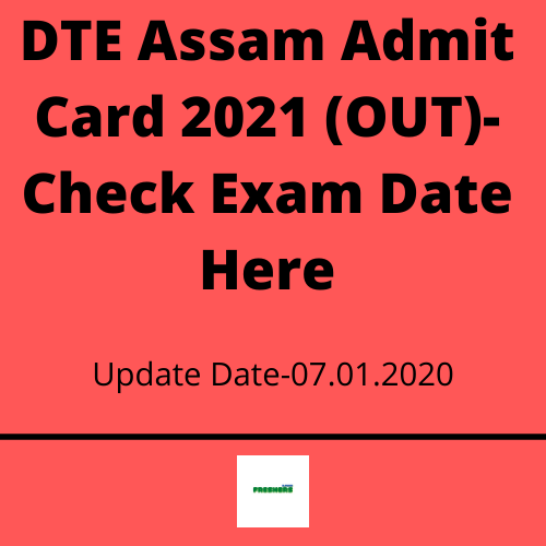 DTE Assam Admit Card 2021 (OUT)- Check Exam Date Here