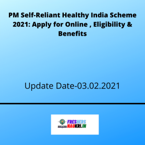 PM Self-Reliant Healthy India Scheme 2021: Apply for Online , Eligibility & Benefits