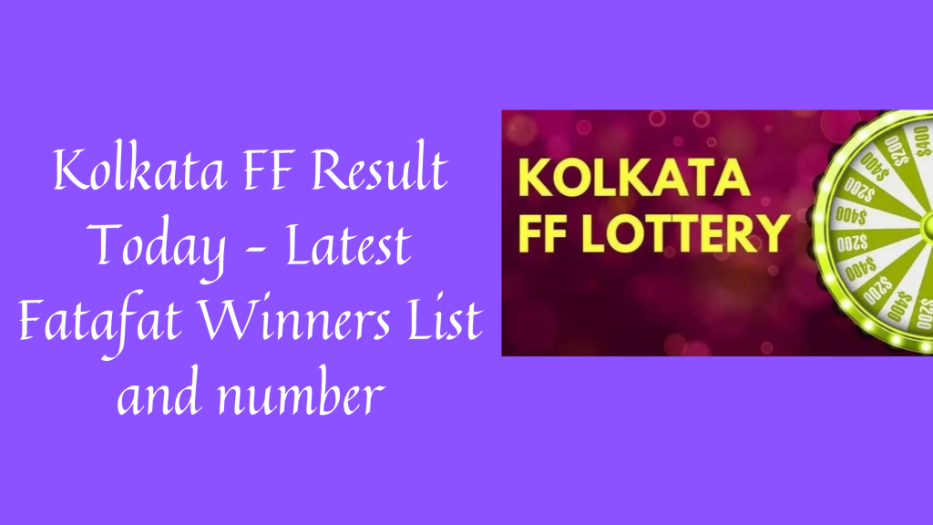 Kolkata FF Result Today – Latest Fatafat Winners List and number